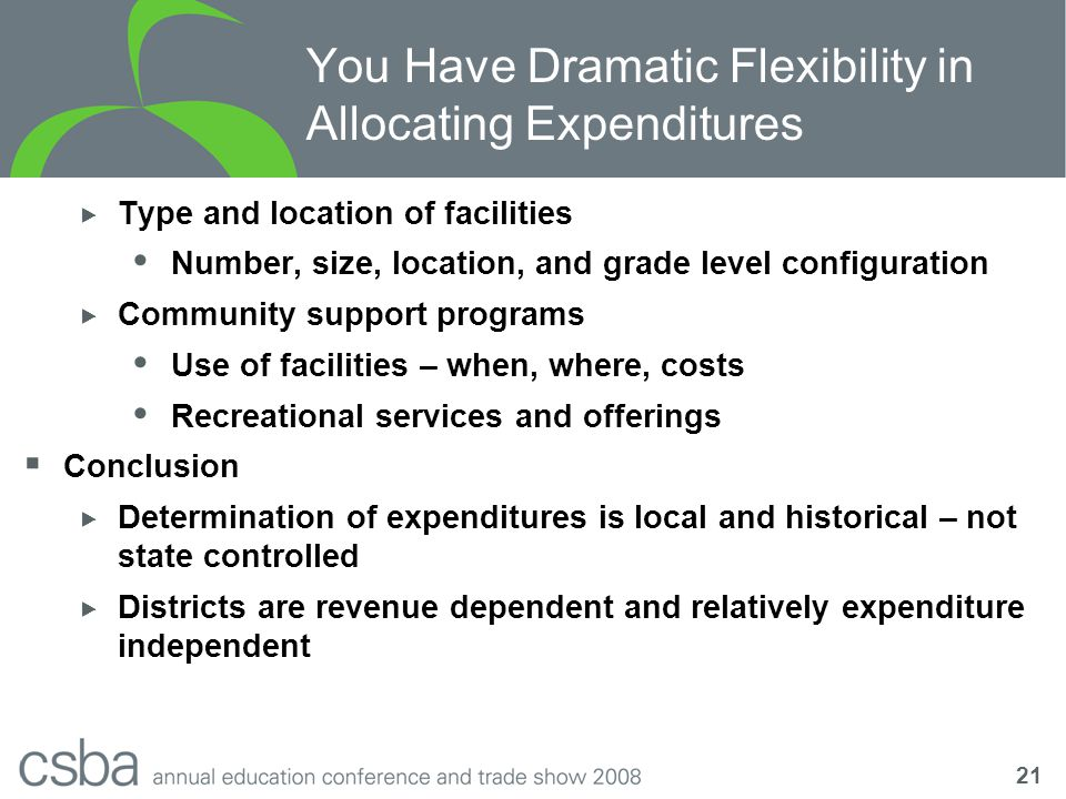 21 You Have Dramatic Flexibility in Allocating Expenditures  Type and location of facilities  Number, size, location, and grade level configuration  Community support programs  Use of facilities – when, where, costs  Recreational services and offerings  Conclusion  Determination of expenditures is local and historical – not state controlled  Districts are revenue dependent and relatively expenditure independent