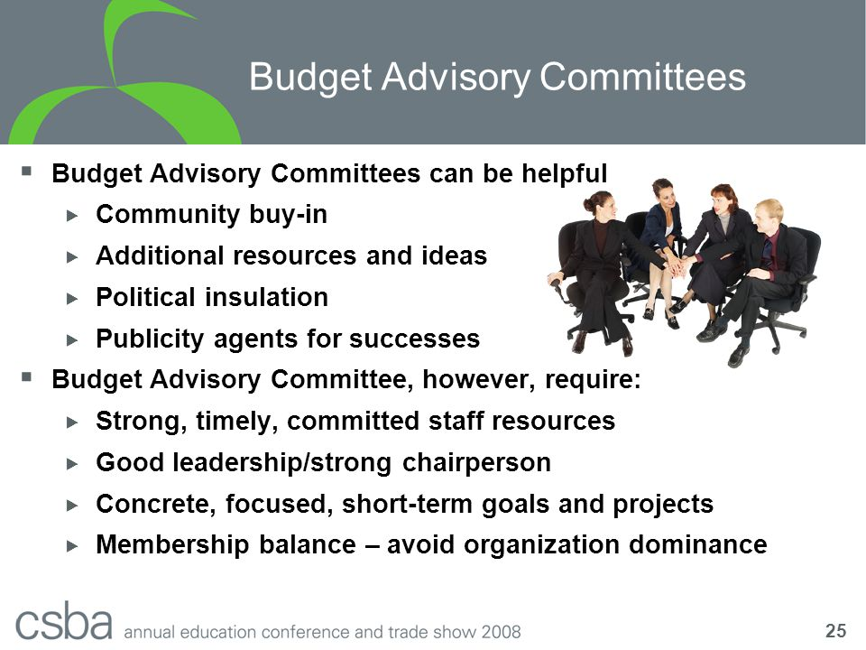 25 Budget Advisory Committees  Budget Advisory Committees can be helpful  Community buy-in  Additional resources and ideas  Political insulation  Publicity agents for successes  Budget Advisory Committee, however, require:  Strong, timely, committed staff resources  Good leadership/strong chairperson  Concrete, focused, short-term goals and projects  Membership balance – avoid organization dominance