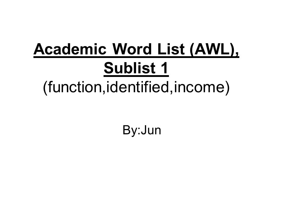 Academic Word List (AWL), Sublist 1 (function,identified,income) By:Jun