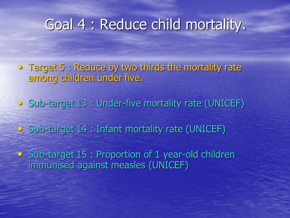 Goal 4 : Reduce child mortality.