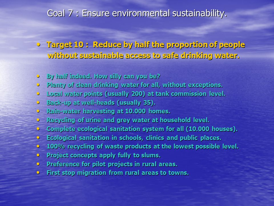 Goal 7 : Ensure environmental sustainability. Target 10 : Reduce by half the proportion of people Target 10 : Reduce by half the proportion of people