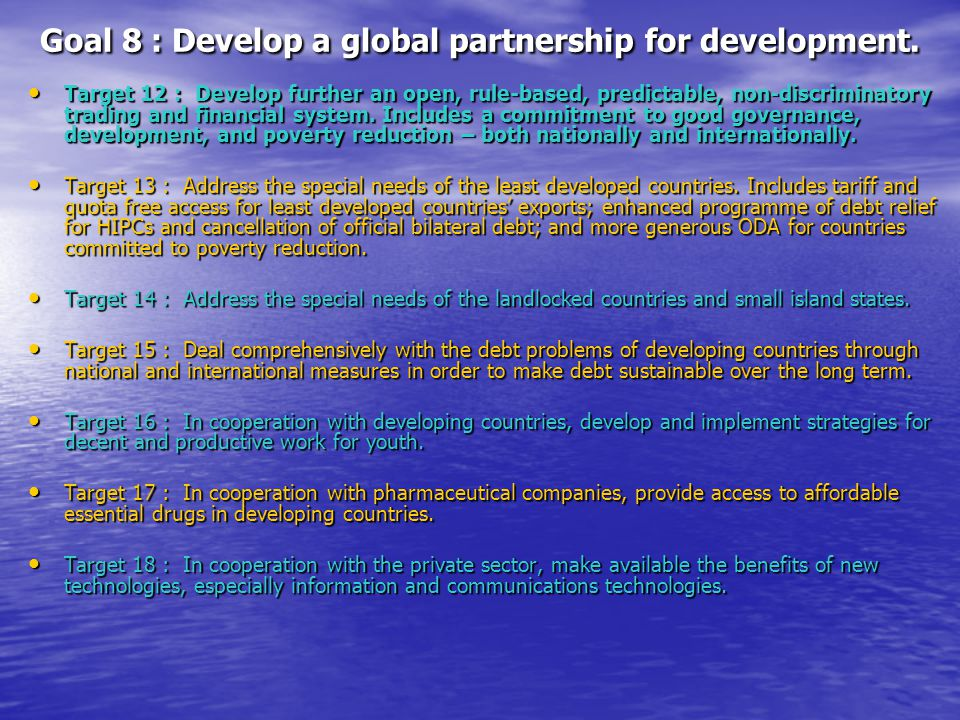 Goal 8 : Develop a global partnership for development. Target 12 : Develop further an open, rule-based, predictable, non-discriminatory trading and fi