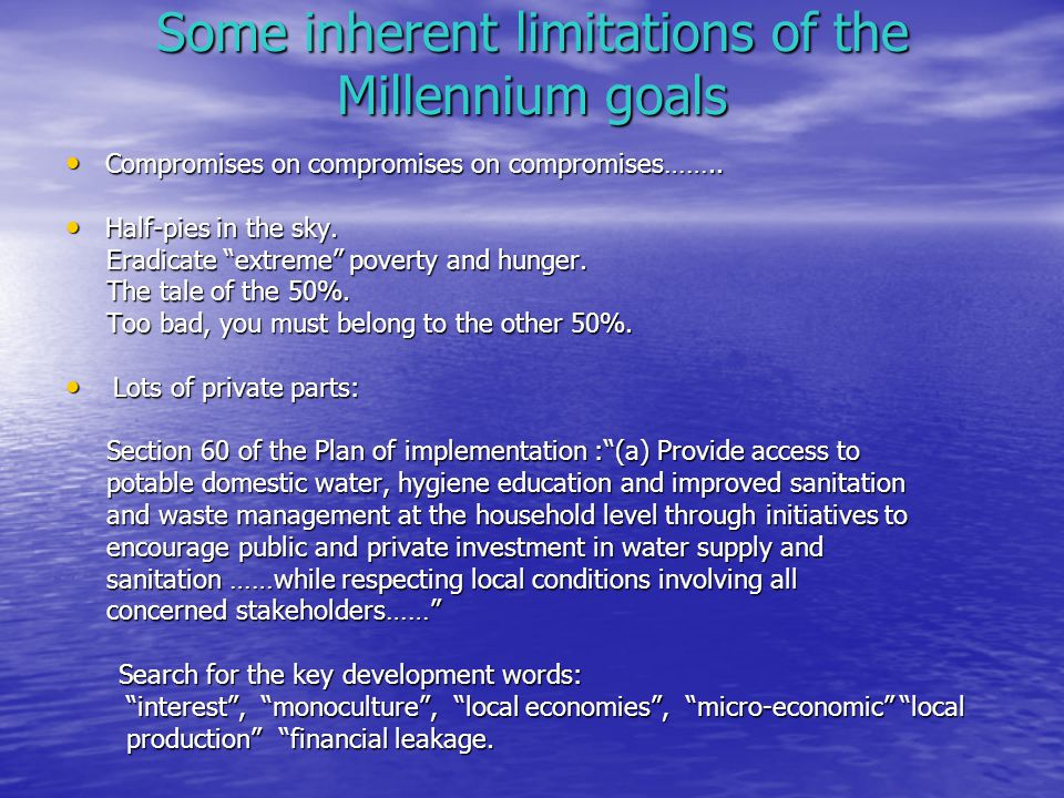 Some inherent limitations of the Millennium goals Compromises on compromises on compromises……..