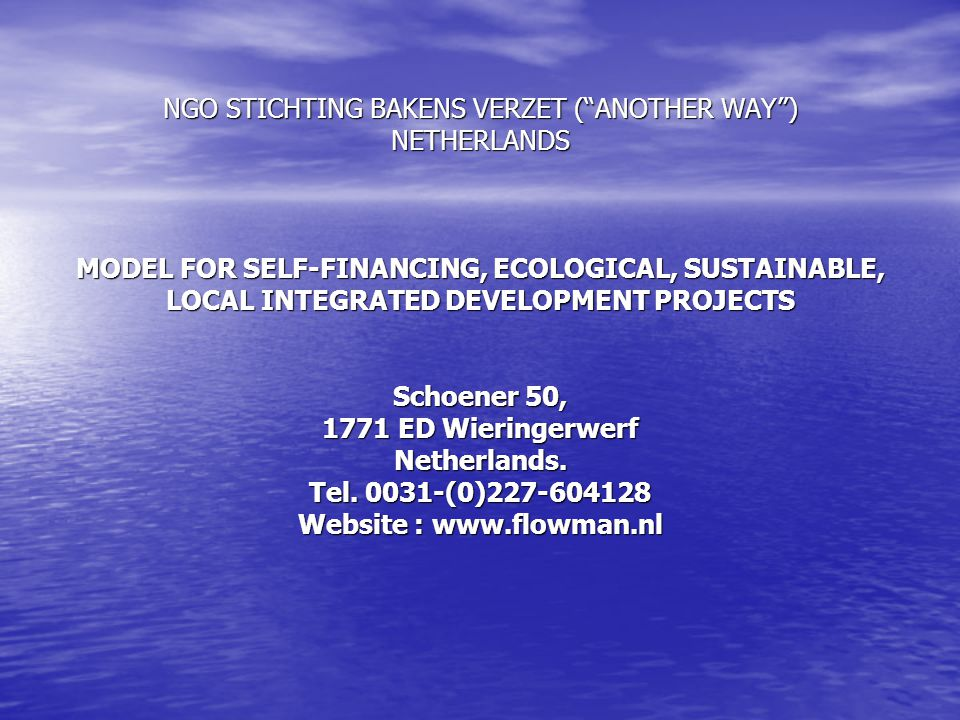 "NGO STICHTING BAKENS VERZET (""ANOTHER WAY"") NETHERLANDS MODEL FOR SELF-FINANCING, ECOLOGICAL, SUSTAINABLE, LOCAL INTEGRATED DEVELOPMENT PROJECTS Schoe"