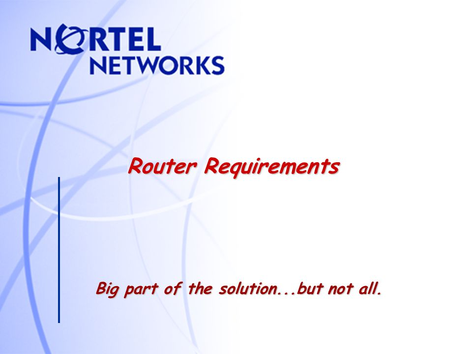 Router Requirements Big part of the solution...but not all.