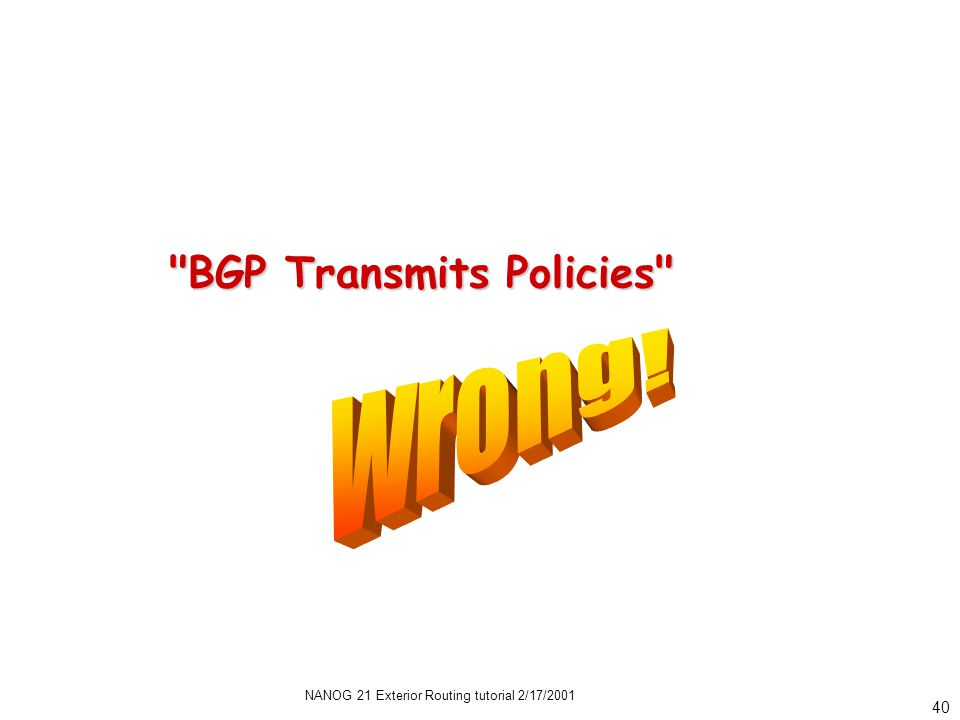 NANOG 21 Exterior Routing tutorial 2/17/2001 40 BGP Transmits Policies