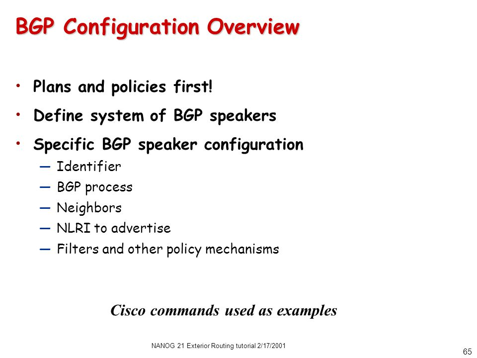 NANOG 21 Exterior Routing tutorial 2/17/2001 65 BGP Configuration Overview Plans and policies first.
