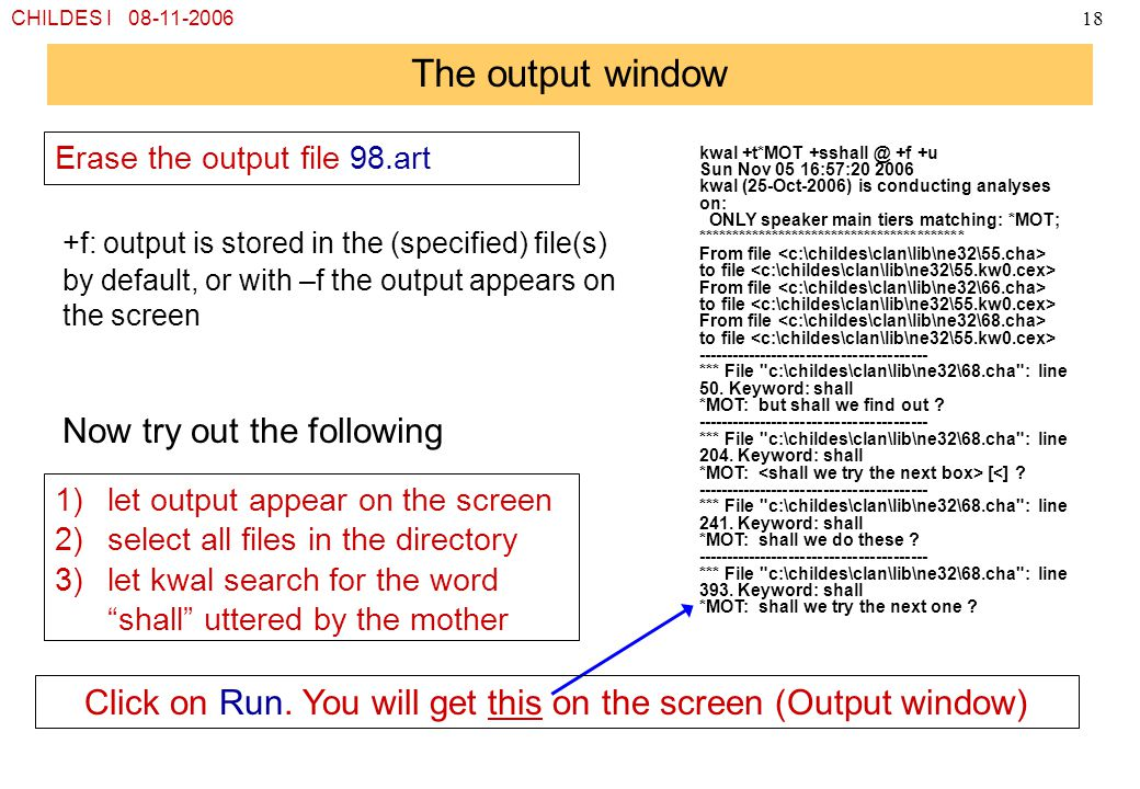 "CHILDES I 08-11-200618 The output window 1)let output appear on the screen 2)select all files in the directory 3)let kwal search for the word ""shall"""