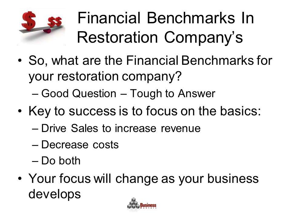 Financial Benchmarks In Restoration Company's So, what are the Financial Benchmarks for your restoration company.