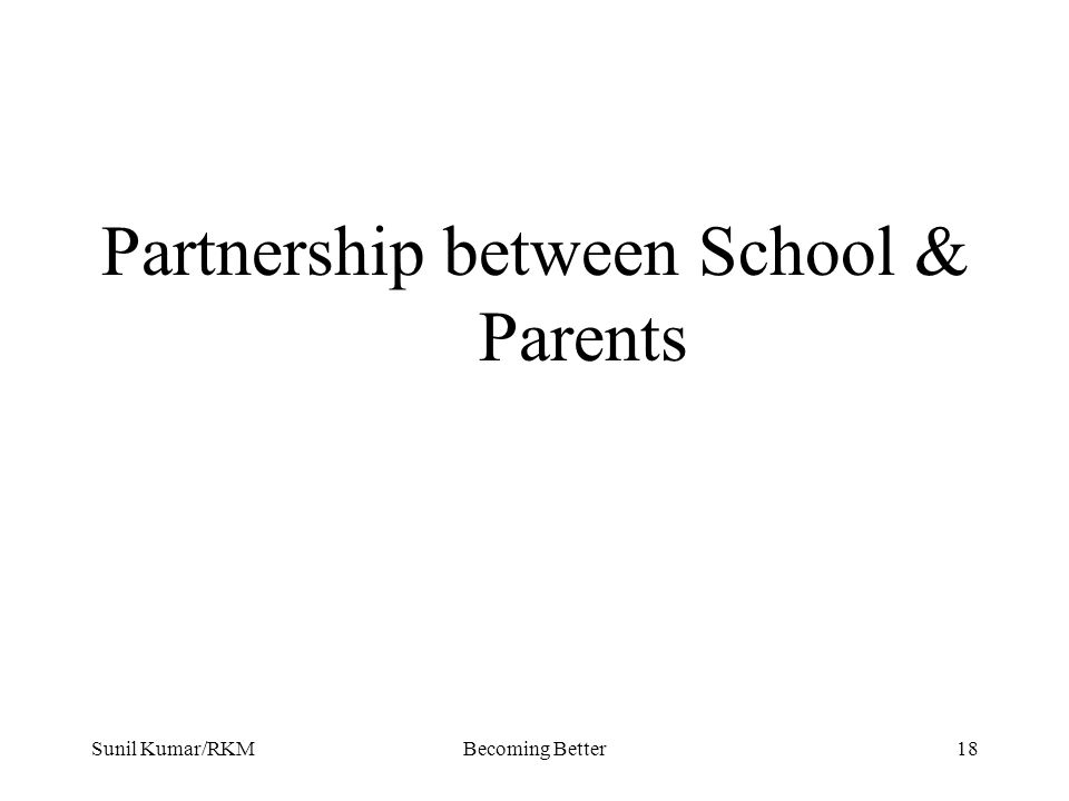 Sunil Kumar/RKMBecoming Better18 Partnership between School & Parents