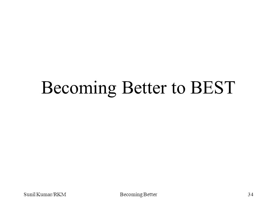 Sunil Kumar/RKMBecoming Better34 Becoming Better to BEST