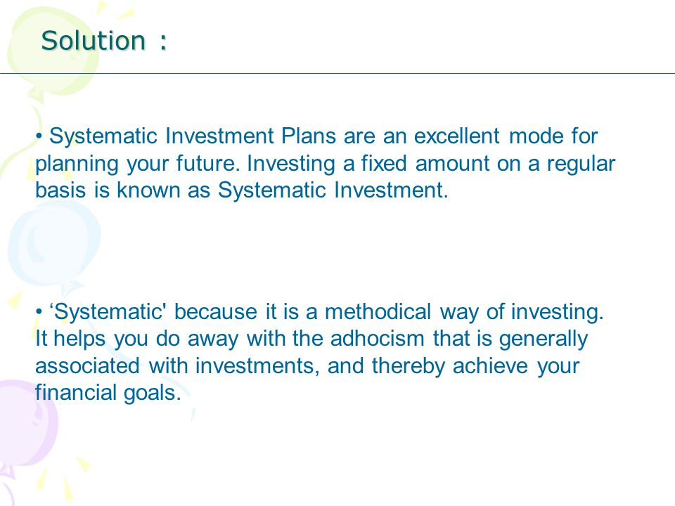 Systematic Investment Plans are an excellent mode for planning your future.