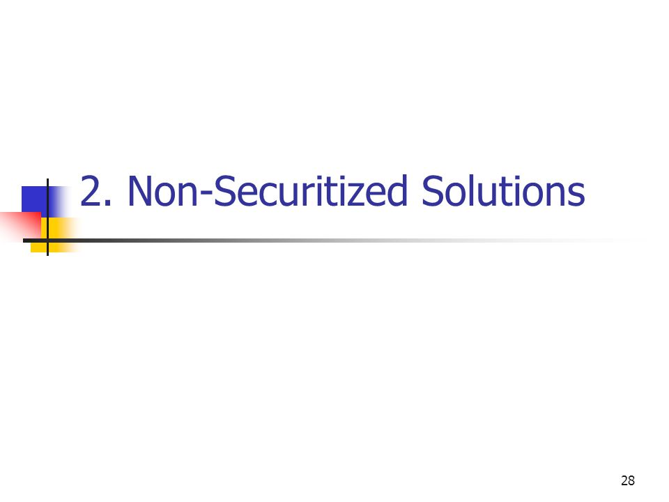 28 2. Non-Securitized Solutions