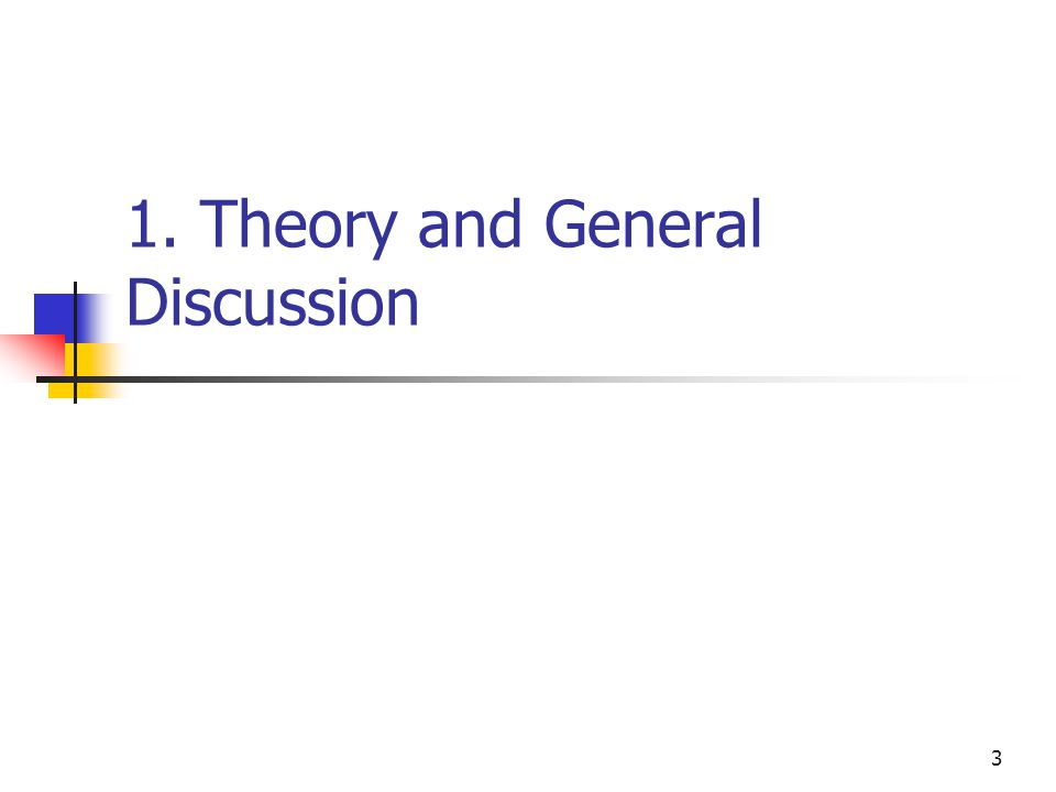 3 1. Theory and General Discussion