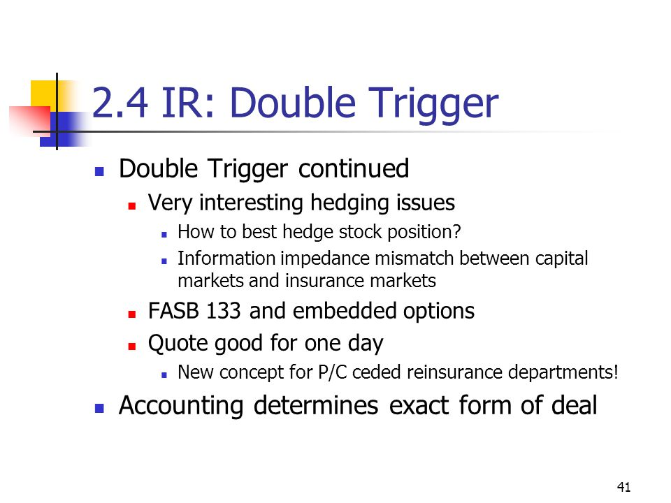 41 2.4 IR: Double Trigger Double Trigger continued Very interesting hedging issues How to best hedge stock position.