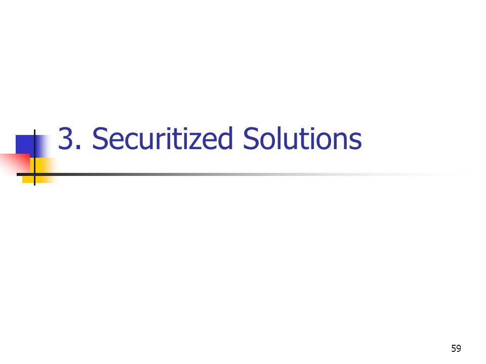 59 3. Securitized Solutions