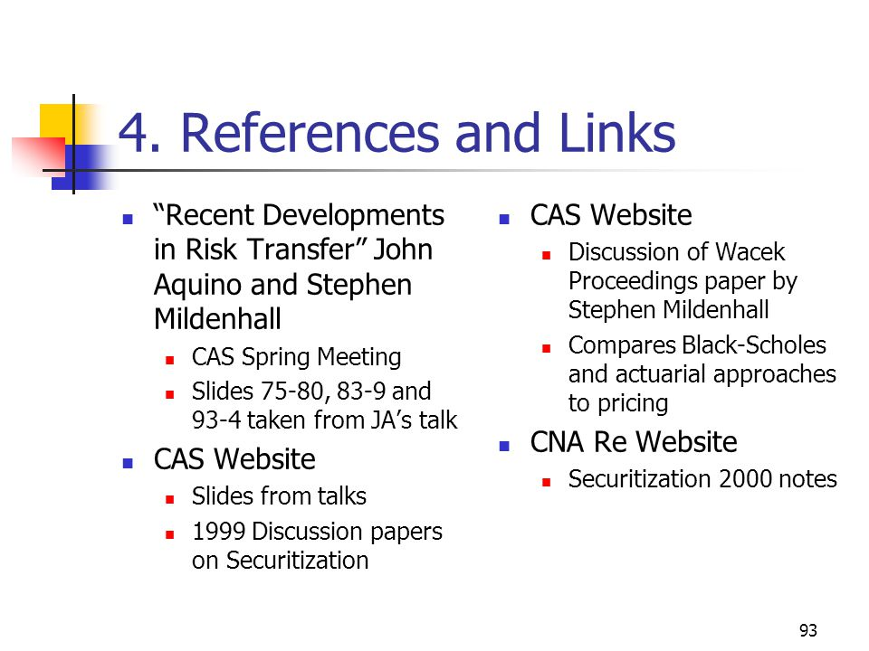 "93 4. References and Links ""Recent Developments in Risk Transfer"" John Aquino and Stephen Mildenhall CAS Spring Meeting Slides 75-80, 83-9 and 93-4 ta"