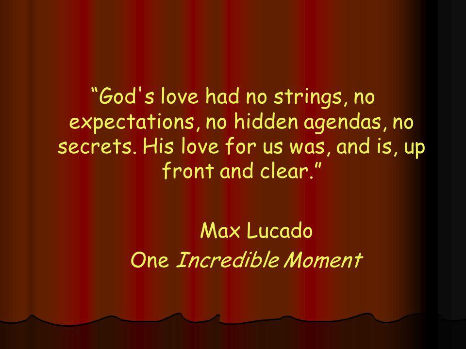 God s love had no strings, no expectations, no hidden agendas, no secrets.