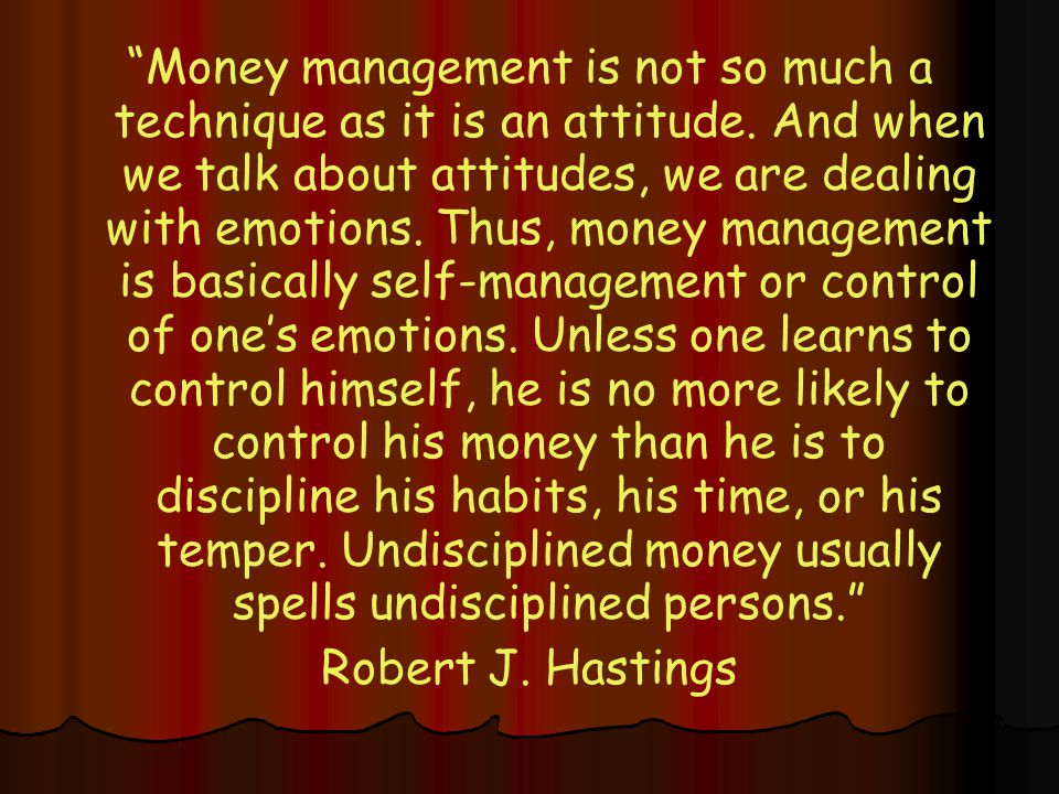 Money management is not so much a technique as it is an attitude.