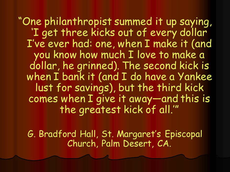 """""""One philanthropist summed it up saying, 'I get three kicks out of every dollar I've ever had: one, when I make it (and you know how much I love to ma"""