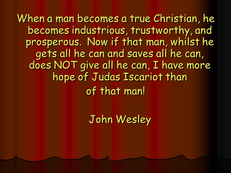 When a man becomes a true Christian, he becomes industrious, trustworthy, and prosperous.