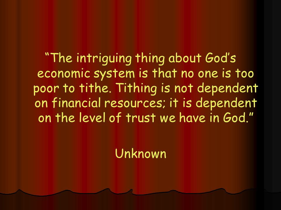 The intriguing thing about God's economic system is that no one is too poor to tithe.