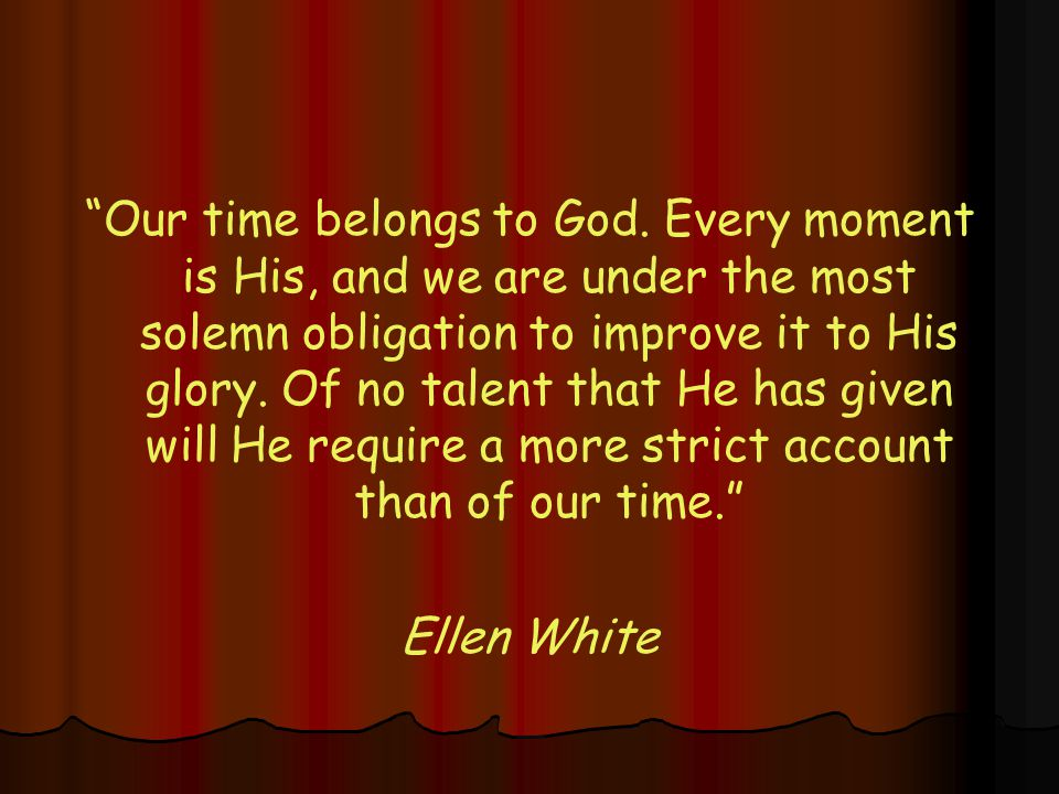 Our time belongs to God.