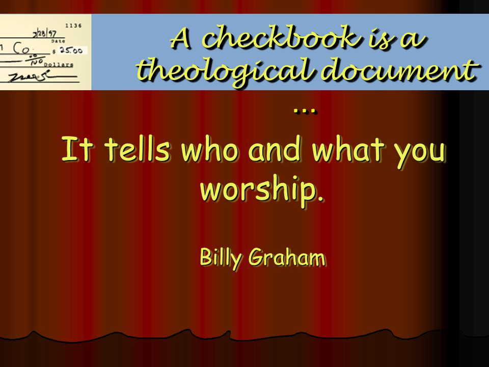 A checkbook is a theological document...A checkbook is a theological document...