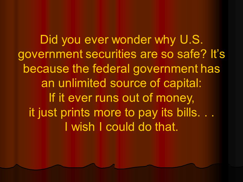 Did you ever wonder why U.S.government securities are so safe.