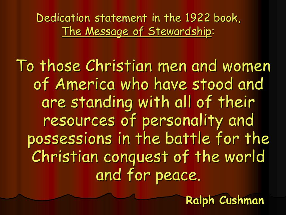 To those Christian men and women of America who have stood and are standing with all of their resources of personality and possessions in the battle for the Christian conquest of the world and for peace.