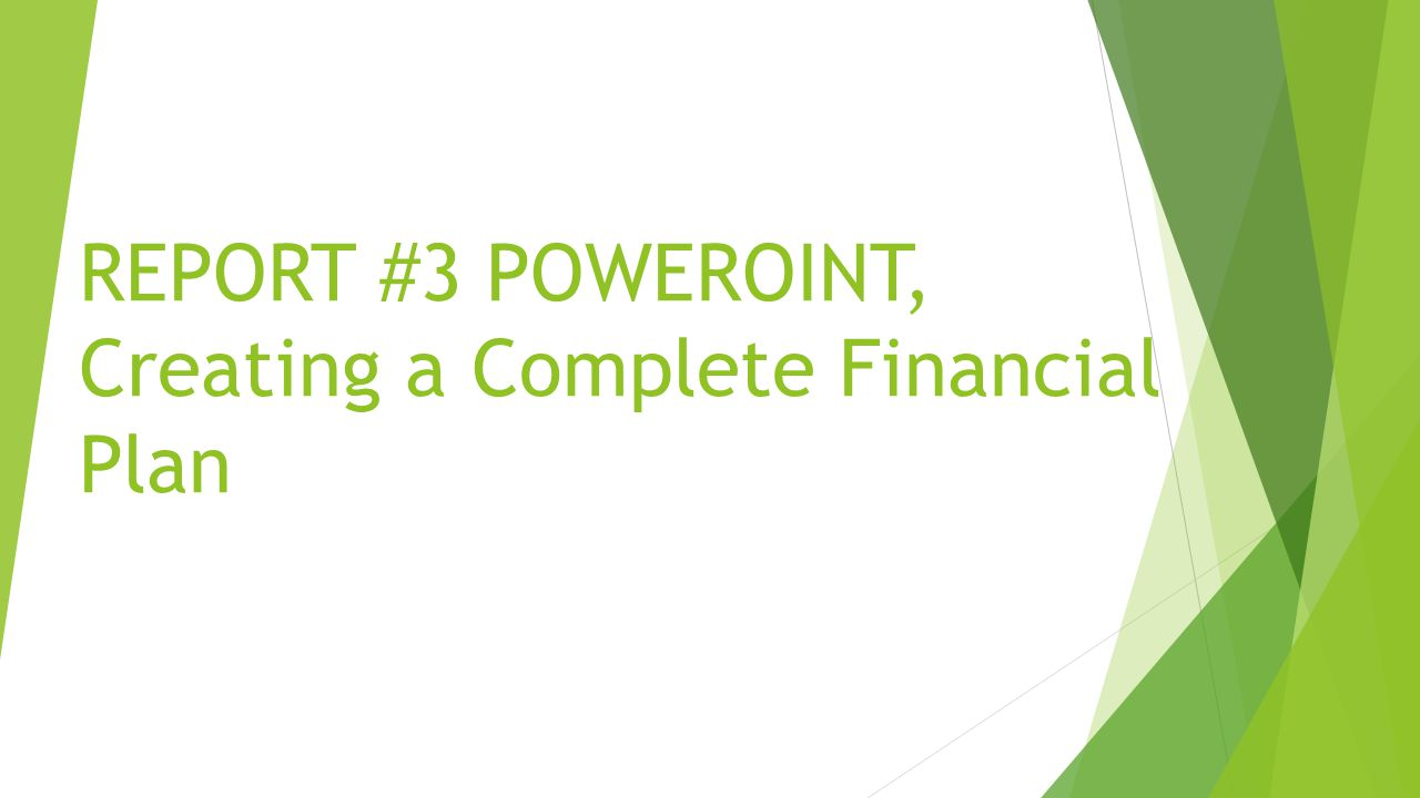 REPORT #3 POWEROINT, Creating a Complete Financial Plan