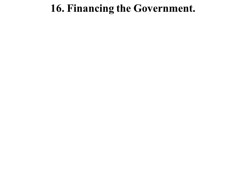 16. Financing the Government.