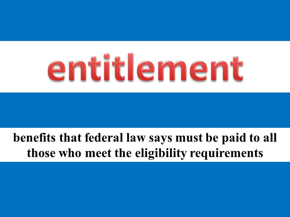 benefits that federal law says must be paid to all those who meet the eligibility requirements