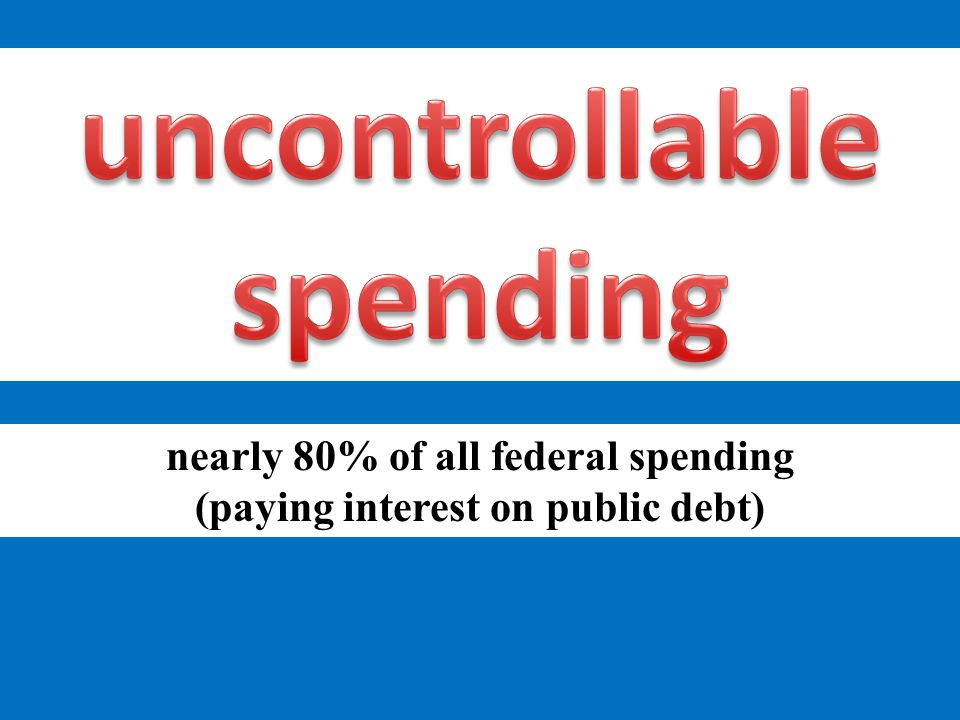 nearly 80% of all federal spending (paying interest on public debt)