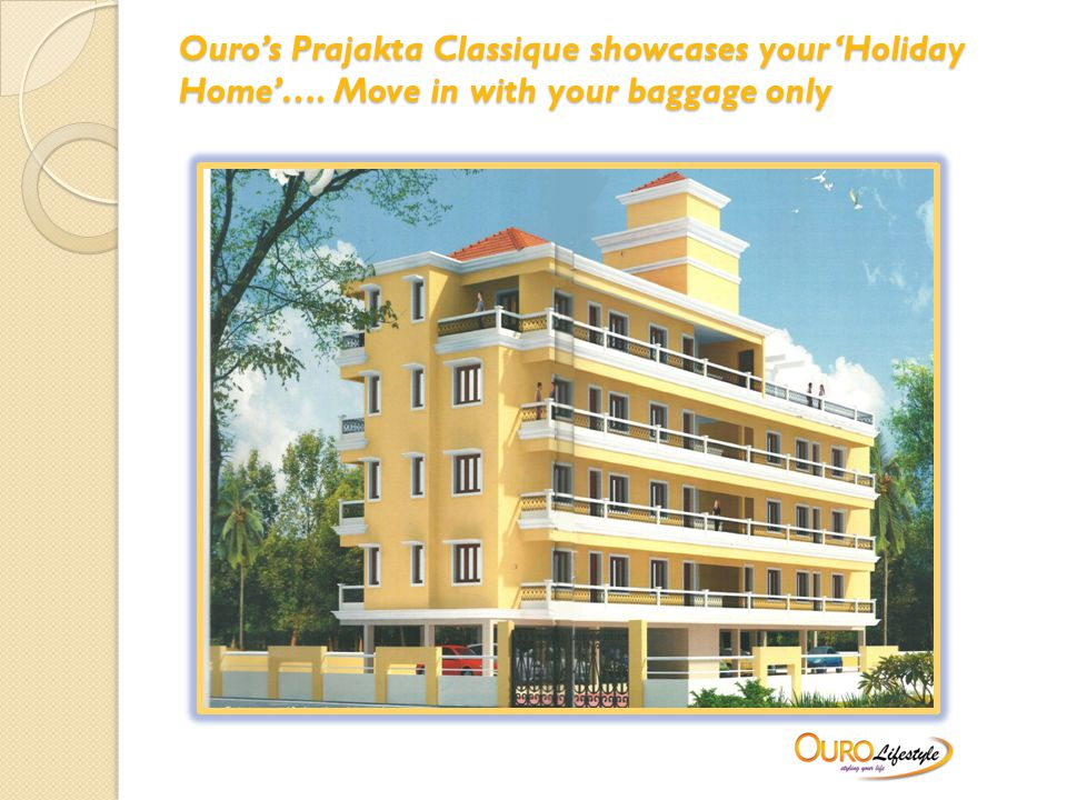 Ouro's Prajakta Classique showcases your 'Holiday Home'…. Move in with your baggage only