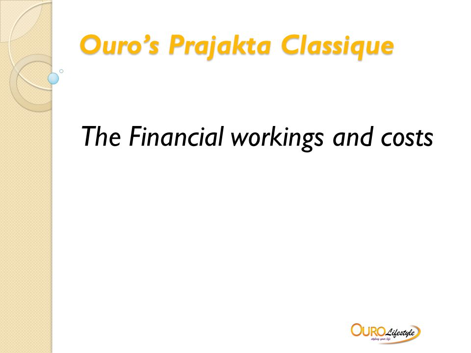 Ouro's Prajakta Classique The Financial workings and costs