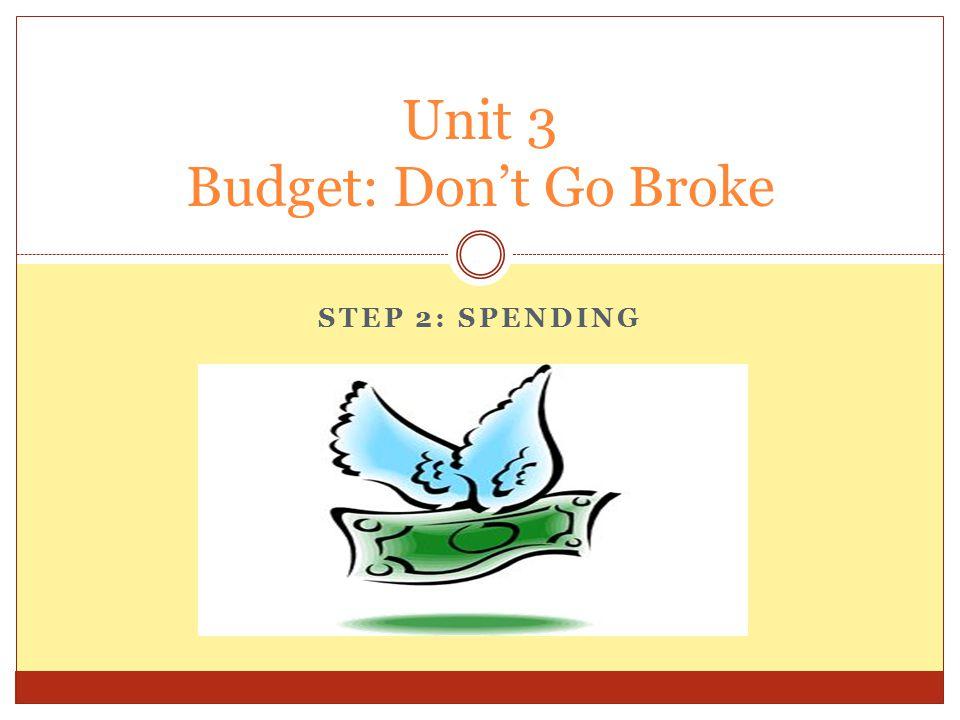 STEP 2: SPENDING Unit 3 Budget: Don't Go Broke