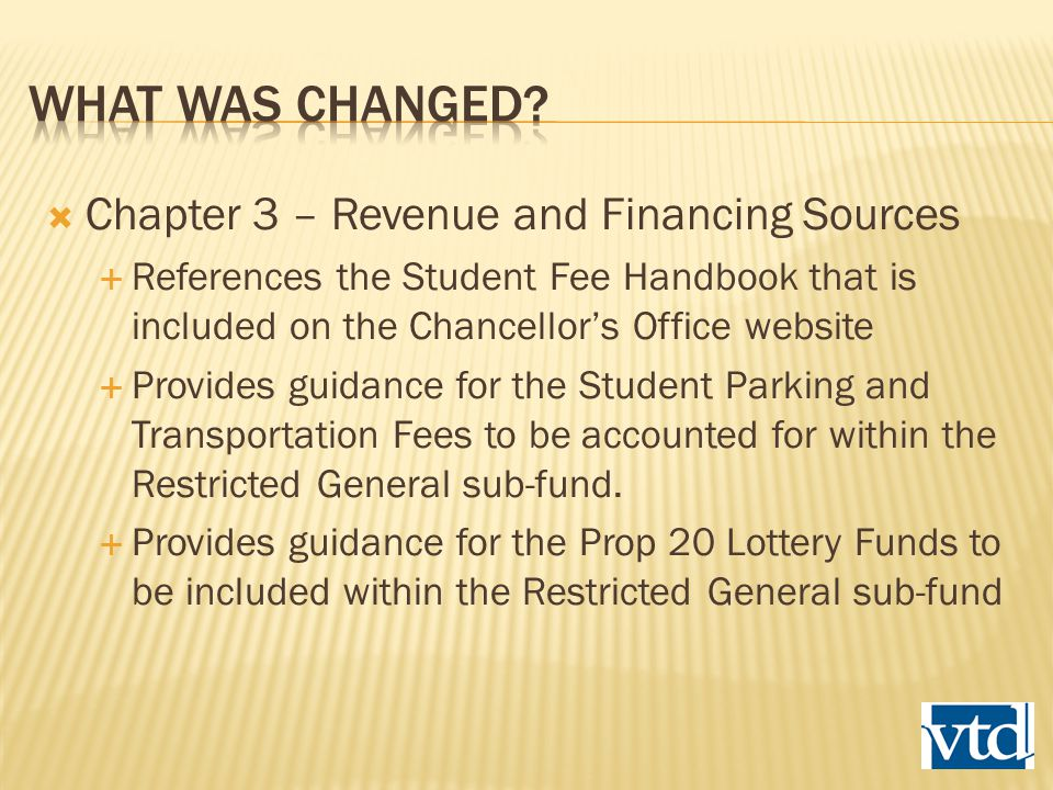  Chapter 3 – Revenue and Financing Sources  References the Student Fee Handbook that is included on the Chancellor's Office website  Provides guidance for the Student Parking and Transportation Fees to be accounted for within the Restricted General sub-fund.