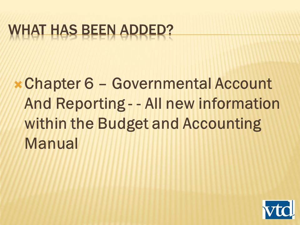  Chapter 6 – Governmental Account And Reporting - - All new information within the Budget and Accounting Manual