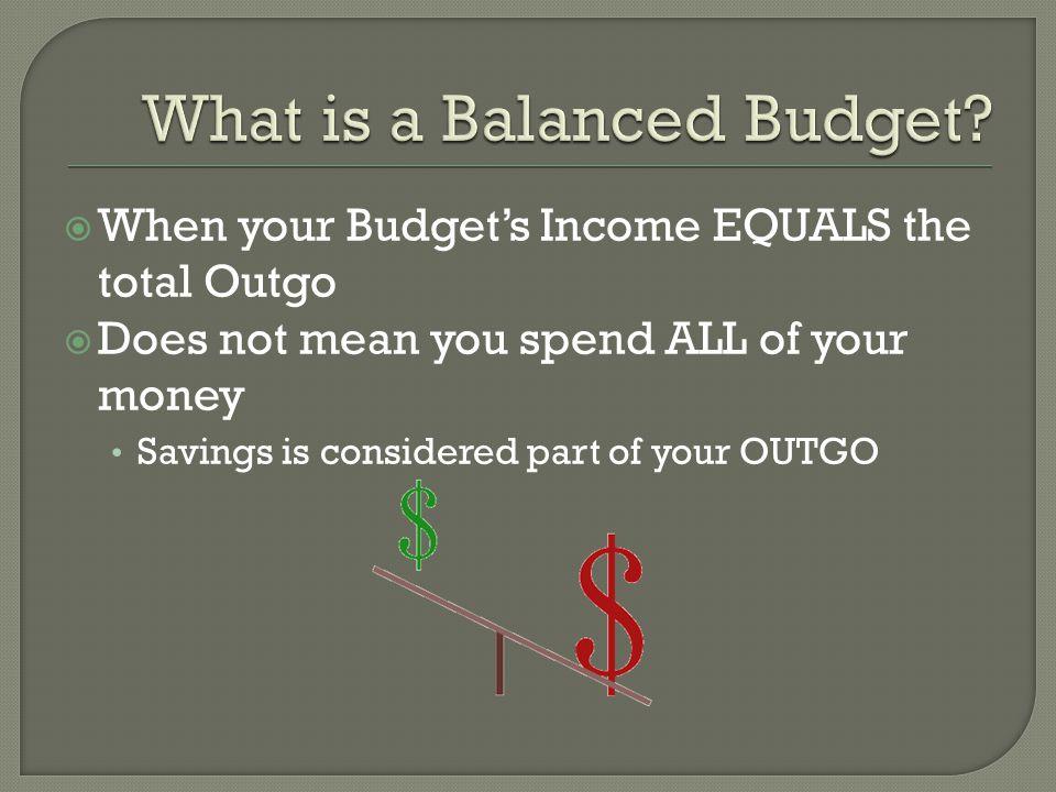Steps in Preparing a Budget  Estimate your income.