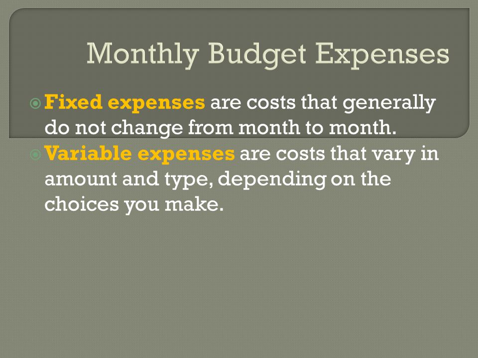 Monthly Budget Expenses  Fixed expenses are costs that generally do not change from month to month.