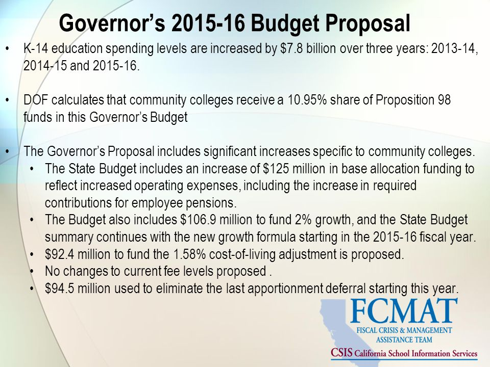Governor's 2015-16 Budget Proposal K-14 education spending levels are increased by $7.8 billion over three years: 2013-14, 2014-15 and 2015-16.