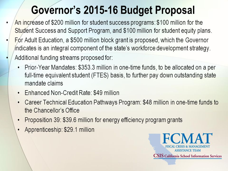 Governor's 2015-16 Budget Proposal An increase of $200 million for student success programs: $100 million for the Student Success and Support Program, and $100 million for student equity plans.