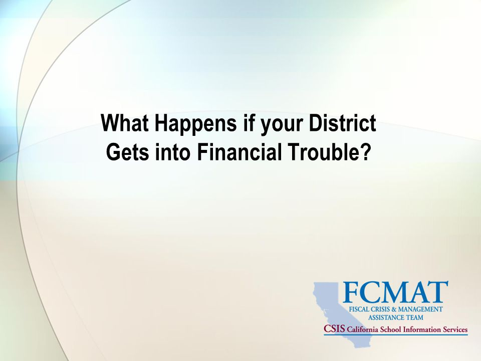 What Happens if your District Gets into Financial Trouble