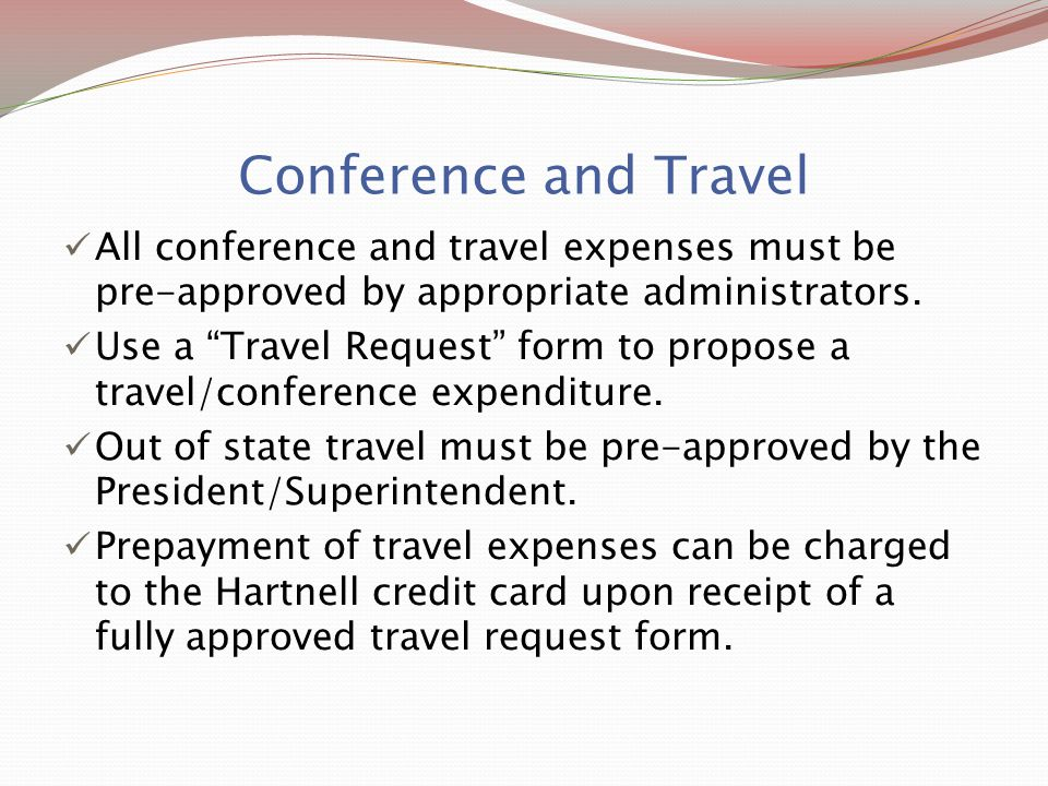 "Conference and Travel All conference and travel expenses must be pre-approved by appropriate administrators. Use a ""Travel Request"" form to propose a"
