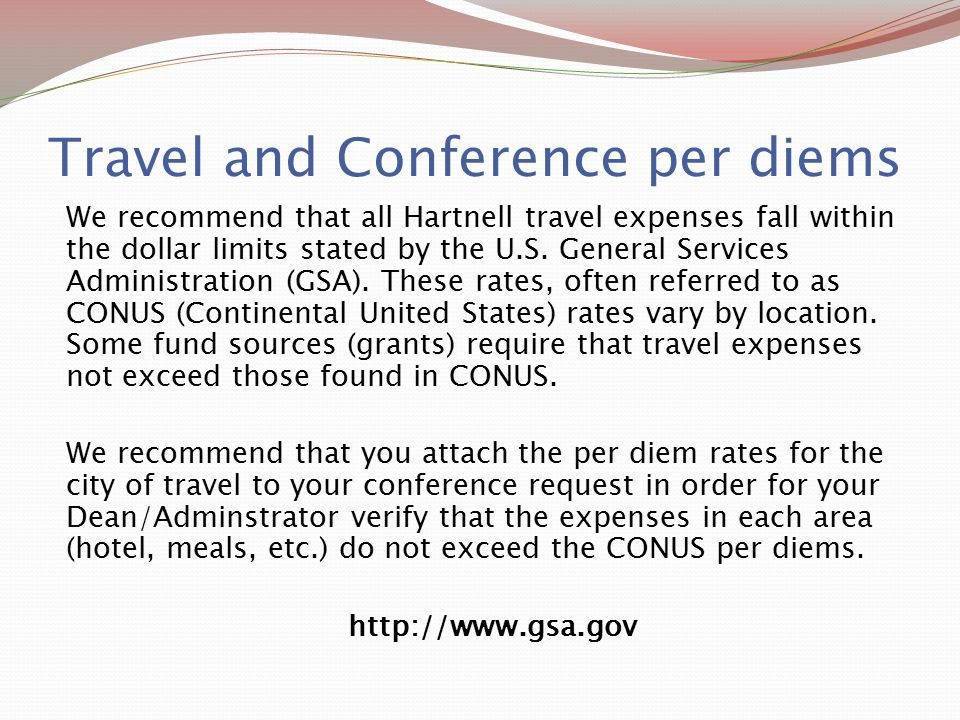 Travel and Conference per diems We recommend that all Hartnell travel expenses fall within the dollar limits stated by the U.S. General Services Admin