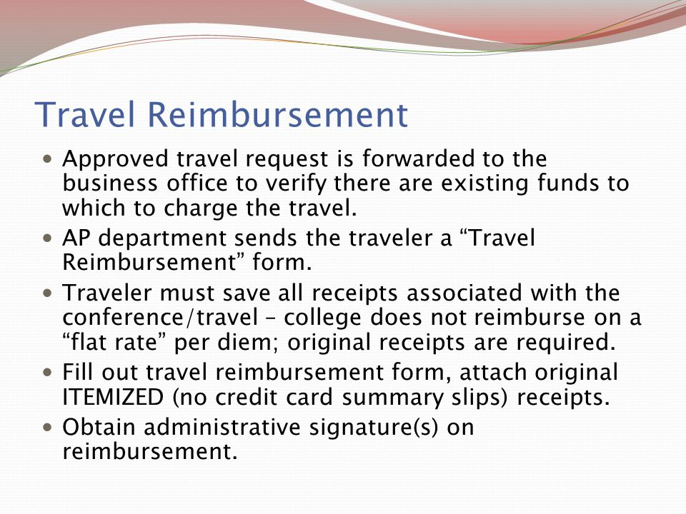 Travel Reimbursement Approved travel request is forwarded to the business office to verify there are existing funds to which to charge the travel. AP