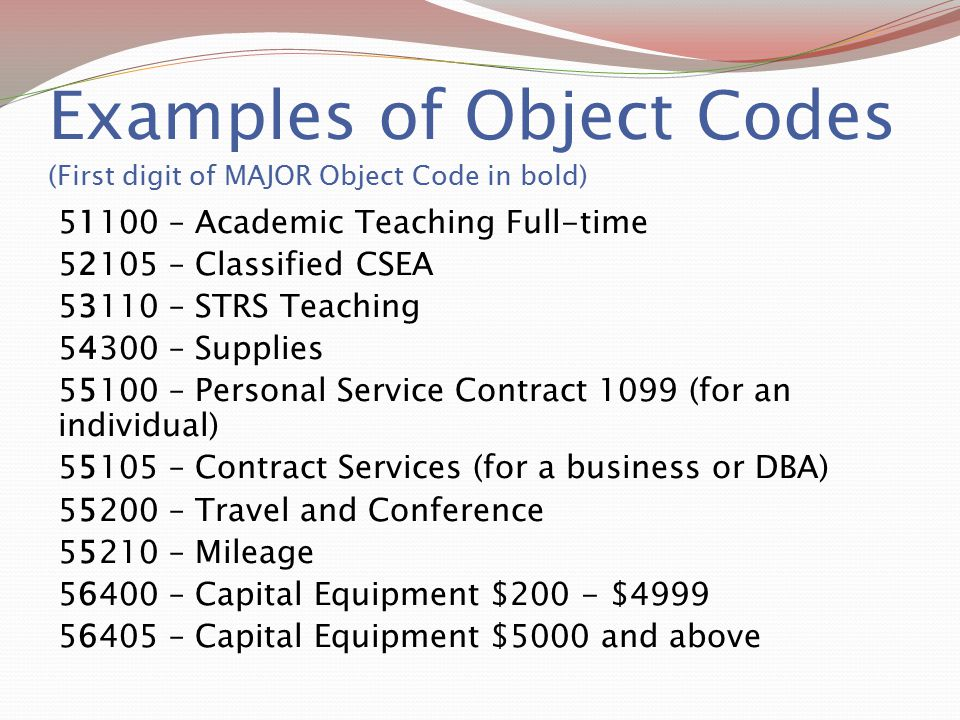 Examples of Object Codes (First digit of MAJOR Object Code in bold) 51100 – Academic Teaching Full-time 52105 – Classified CSEA 53110 – STRS Teaching