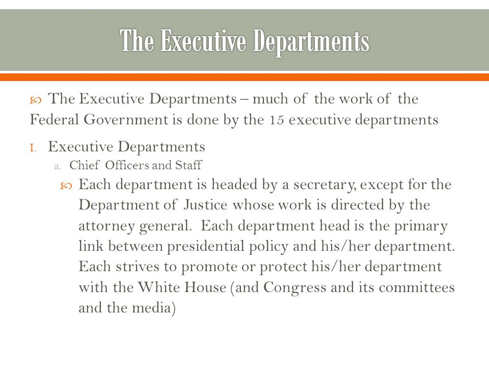 The Executive Departments – much of the work of the Federal Government is done by the 15 executive departments I.