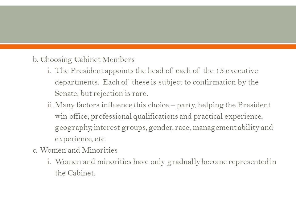 b. Choosing Cabinet Members i.The President appoints the head of each of the 15 executive departments. Each of these is subject to confirmation by the